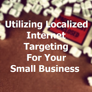 Small means agile, and using localized internet targeting can help with your business plan.