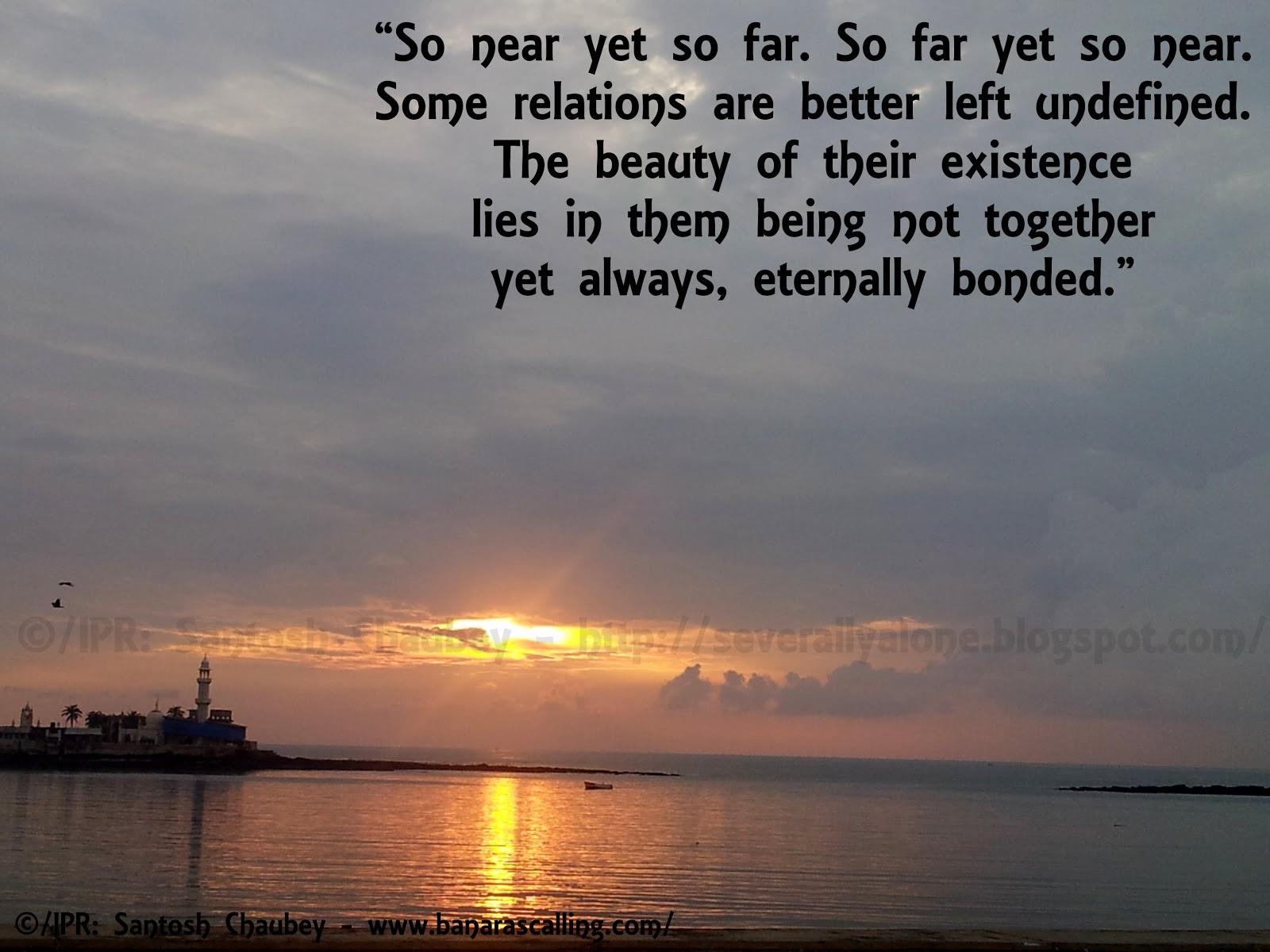 Life & Beyond : SO NEAR YET SO FAR. SO FAR YET SO NEAR.