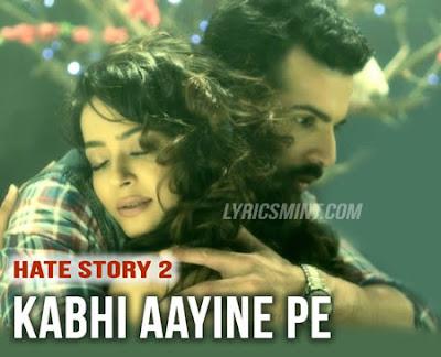 Kabhi Aayine Pe - Hate Story 2