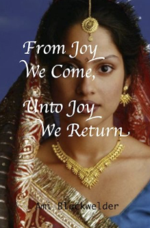 From Joy We Come, Unto Joy We Return