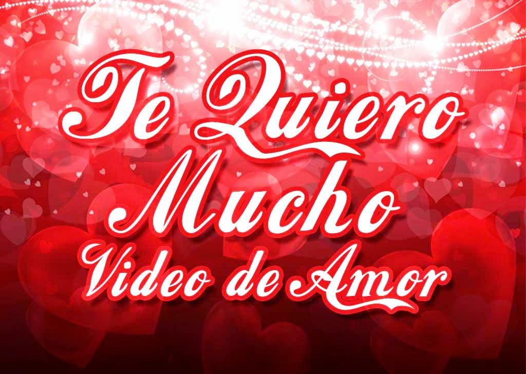 Vídeos de Amor y Amistad que diga Te Quiero Mucho