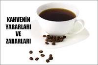 Kahvenin Zararları ve Faydaları,Kahvenin Faydaları ve Zararları