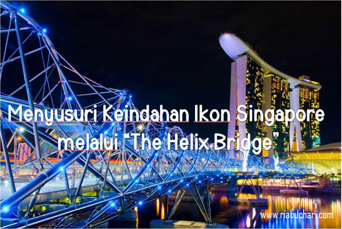 menyusuri keindahan ikon singapore melalui the helix bridge