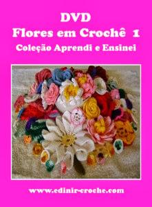 flores em croche dvd 5 volumes com Edinir-Croche video-aulas blog loja frete gratis