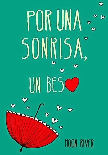 NOVELA JUVENIL - Por una sonrisa, un beso   Series: El clan de los náufragos 2  Moon River (Montena - 9 octubre 2014)  Literatura Juvenil  Romántica | Edición papel