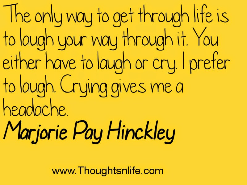 Thoughtsnlife.com: The only way to get through life is to laugh your way through it.