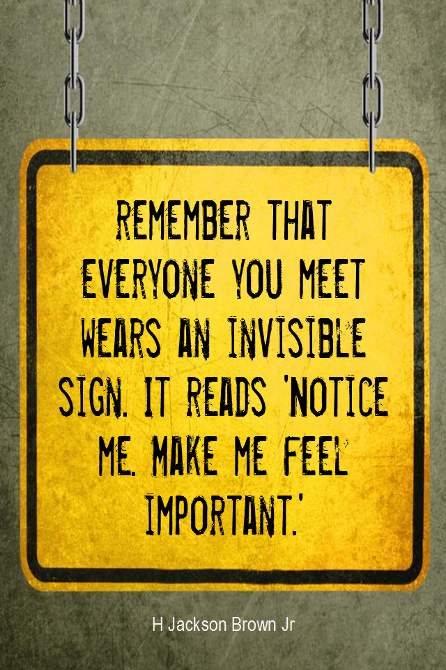 visual quote - image quotation for COMPASSION - Remember that everyone you meet wears an invisible sign. It reads 'Notice me. Make me feel important.' - H Jackson Brown, Jr