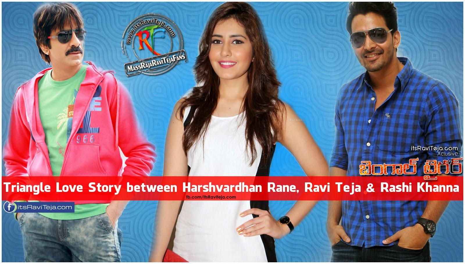 Triangle Love Story in between Ravi Teja Rashi Khanna and Harshvardhan Rane in Bengal Tiger Movie