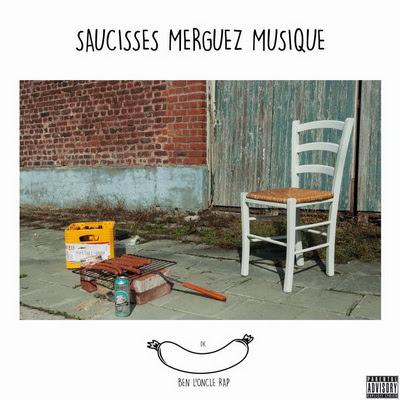 Ben l'Oncle Rap - Saucisses Merguez Musique (2015)