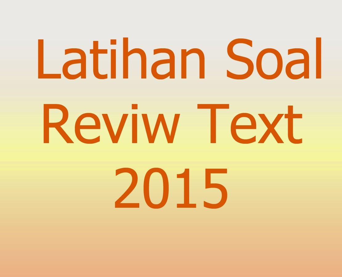 Latihan Soal Bahasa Inggris Review Text Dan Kunci Jawabannya 2015 Kumpulan Artikel Menarik Dan