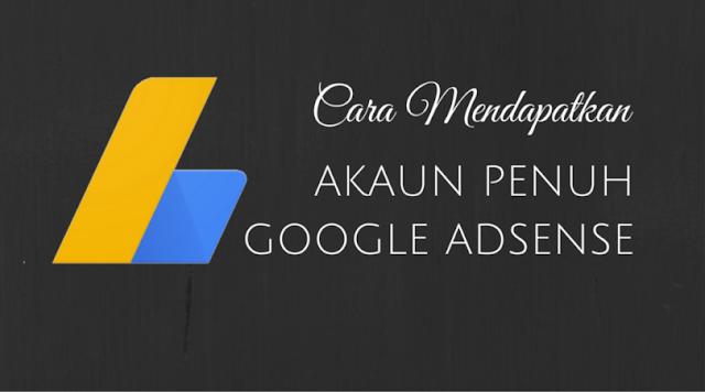Cara Mendapatkan Akaun Penuh Google Adsense