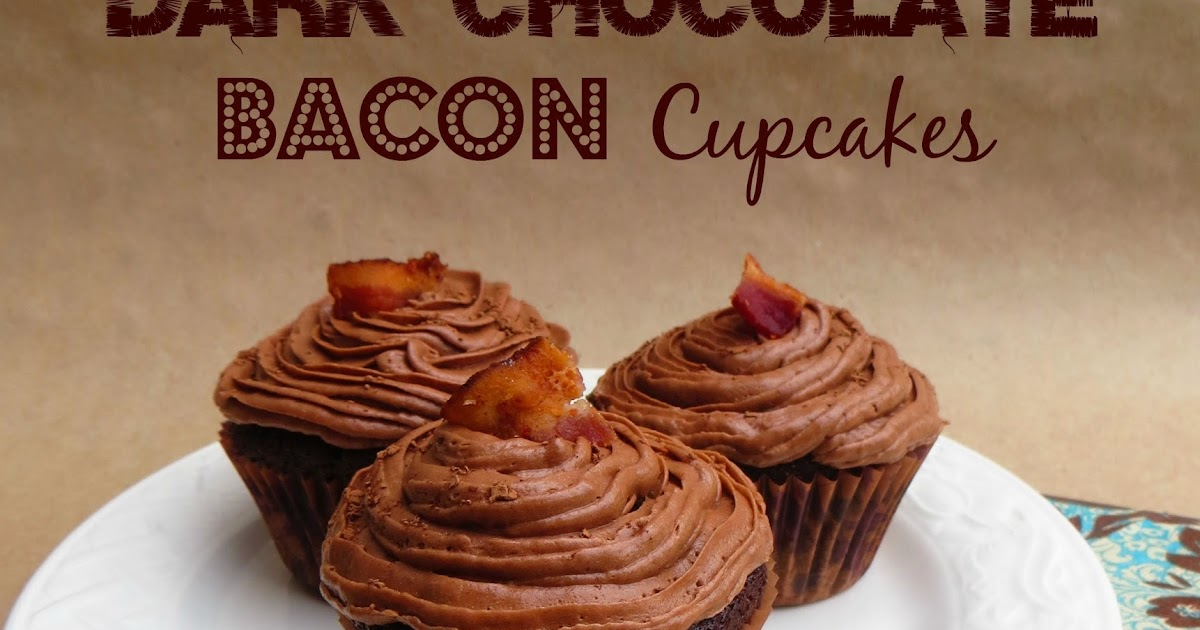 Dark Chocolate Bacon Cupcakes with The Best and Easiest Chocolate