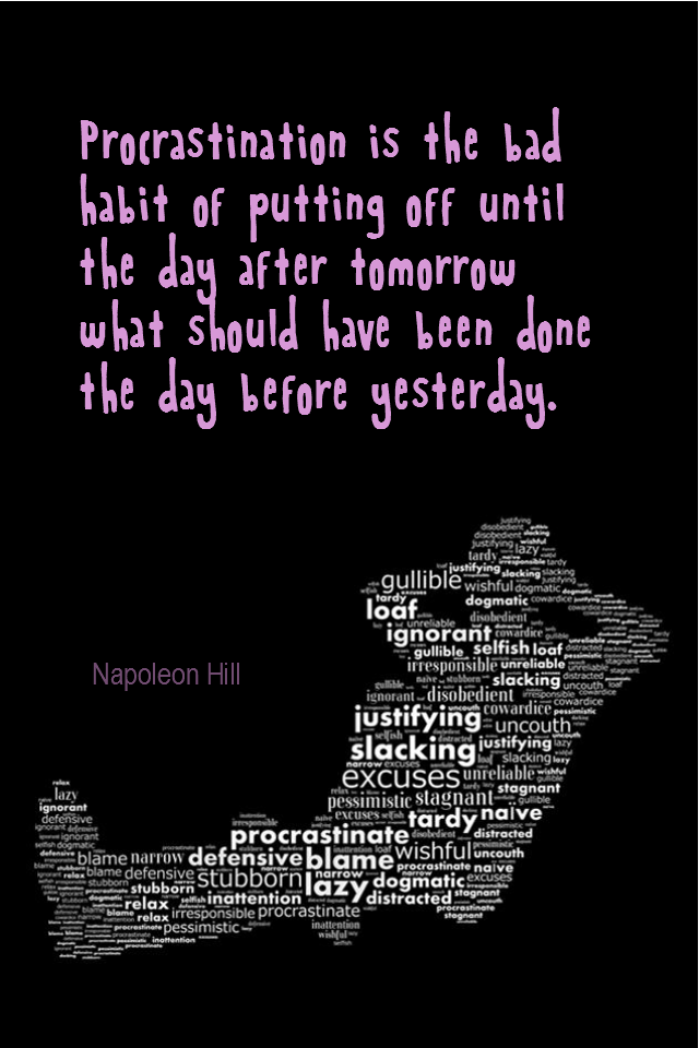 visual quote - image quotation for PROCRASTINATION - Procrastination is the bad habit of putting off until the day after tomorrow what should have been done the day before yesterday. - Napoleon Hill