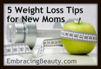 Beauty 4 Moms: 5 Weight Loss Tips For New Moms
