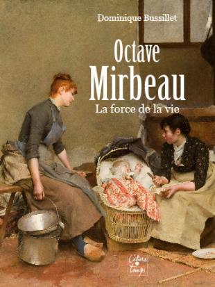 """Dominique Bussillet, """"Octave Mirbeau - La force de la vie"""", 2016"""