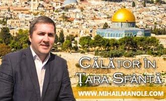 Partener media: MIHAIL MANOLE - Călător în Ţara Sfântă