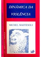 """Michel Maffesoli.""""Dinâmica da violência"""""""