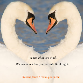 It´s Not What You Think It´s How Much Love You Put Into Thinking It