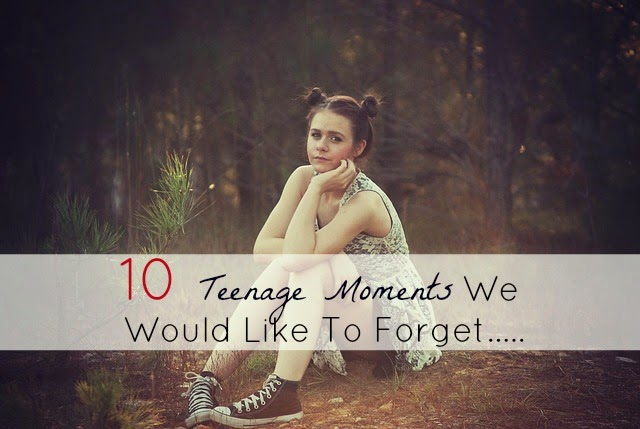 teen moments we want to forget