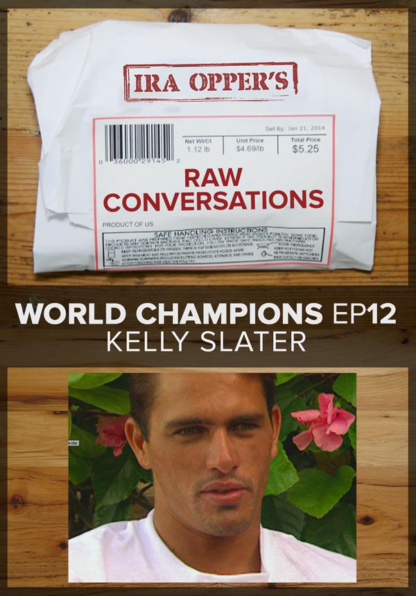 Raw Conversations - World Champions - Episode 12 - Kelly Slater (2015)