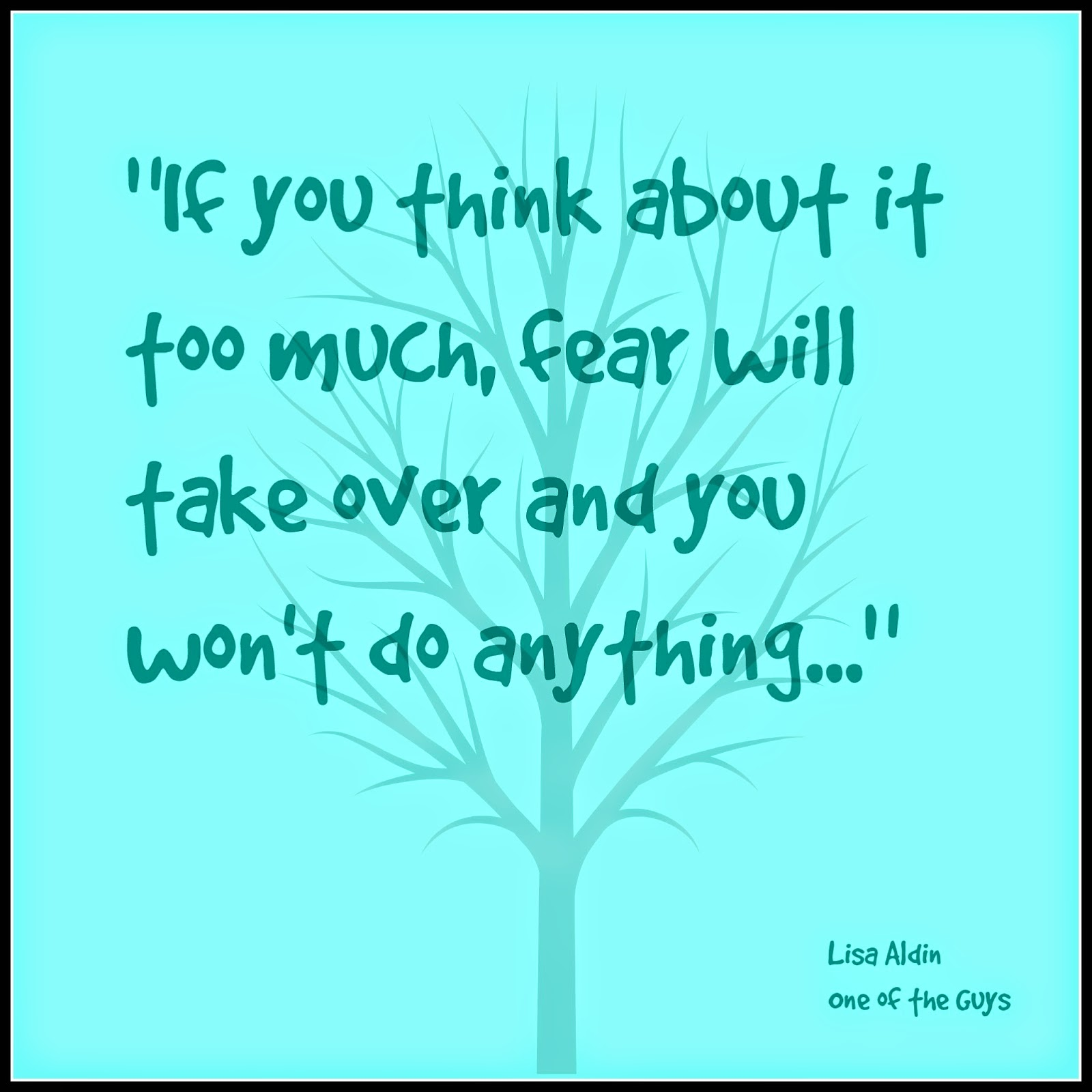 Quote about Fear from Lisa Aldin's One of the Guys - Big Hair and Books