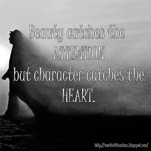Beauty catches the Attention but character catches the Heart