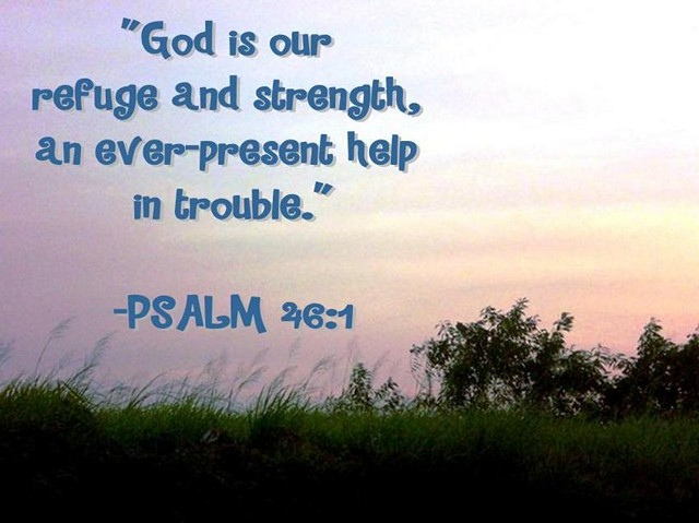 """god is an ever present help in trouble God is an ever present help in trouble psalm 46:1 """"god is our refuge and strength, an ever-present help in trouble"""" (niv) i admire and respect people who can maintain their composure and critical thinking in life's most chaotic moments."""