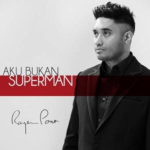 Rayen Pono - Aku Bukan Superman