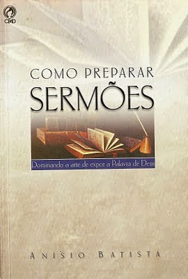 Como Preparar Sermões: Dominando a arte de expor a Palavra de Deus