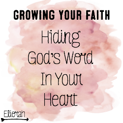 Growing Your Faith: Storing God's Word In Your Heart