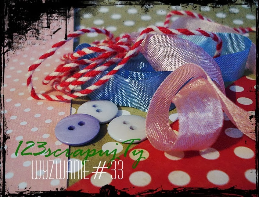 http://123scrapujty.blogspot.com/2014/02/wyzwanie33-papier-w-kropkiguzikwstazka.html