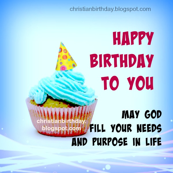 A Birthday Wish May God Fill Your Needs And Purpose In Life