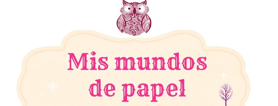 Mis mundos de papel