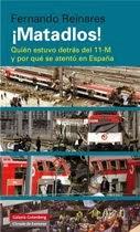 ¡MATADLOS! QUIÉN ESTUVO DETRÁS DEL 11-M Y POR QUÉ SE ATENTÓ EN ESPAÑA