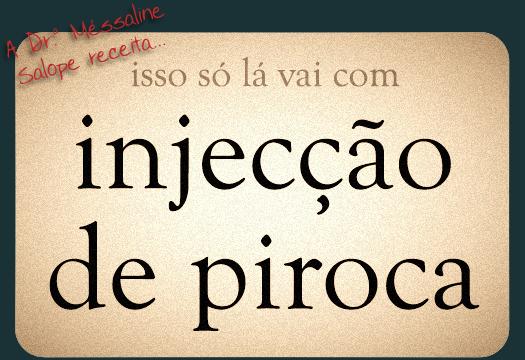 A Dr.ª Méssaline Salope receita: Isso só lá vai com injecção de piroca