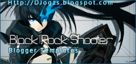 Tips & Black Rock Shooter Blogger templates