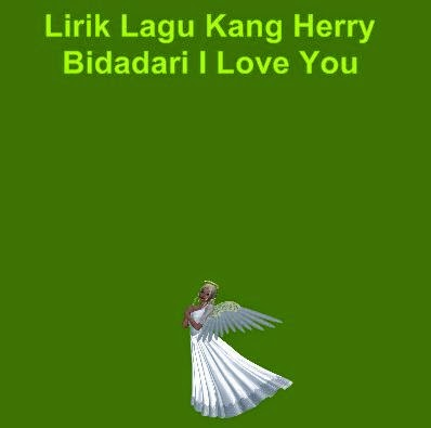 Lirik Lagu Kang Herry - Bidadari I Love You