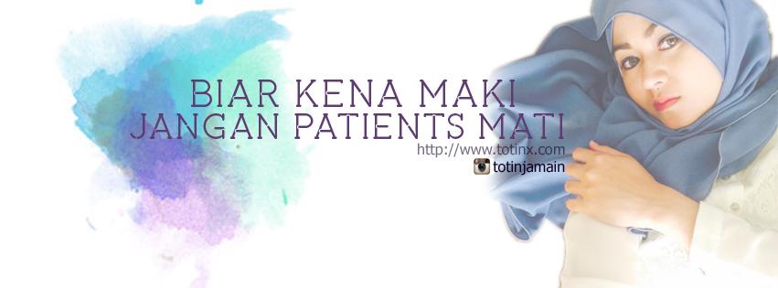 Biar kena maki, jangan patient mati!