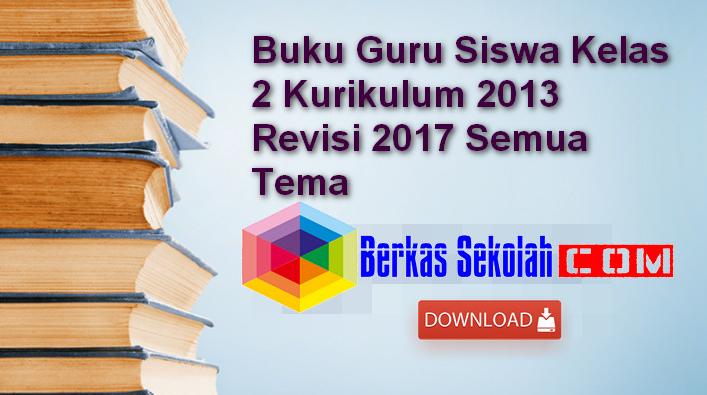 Buku Guru Siswa Kelas 2 Kurikulum 2013 Revisi 2017 Semua