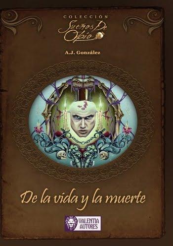 De la Vida y la Muerte - A.J. González [Reseña]