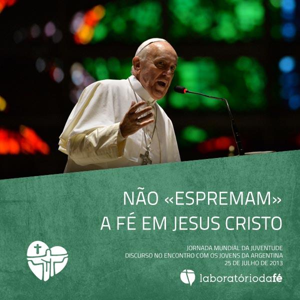 Papa Francisco, no encontro com os jovens da Argentina, na Jornada Mundial da Juventude, 2013