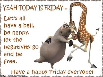 poopsie: Yeah today is Friday, bee happy :)