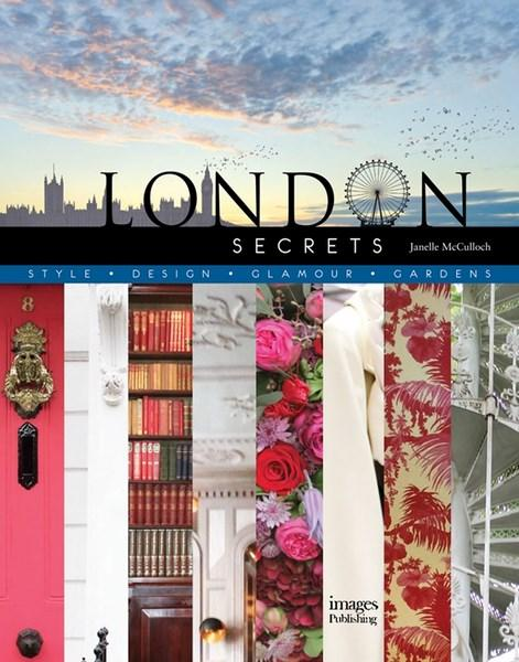 LONDON SECRETS: STYLE, DESIGN, GLAMOUR, GARDENS
