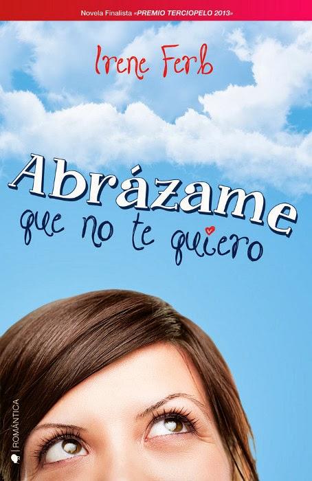 NOVELA ROMANTICA: Abrázame que no te quiero   Irene Ferb [Ediciones Kiwi, 5 febrero 2014] Ebook & Papel PORTADA