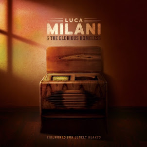 Luca Milani & The Glorious Homeless Fireworks for Lonely Hearts (2016]