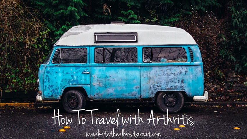 How To Travel with Arthritis - Kate the (Almost) Great