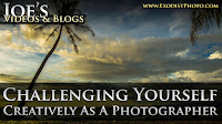 Challenging Yourself Creatively As A Photographer | Joe's Videos & Blogs