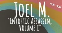 JOEL M.: ENTOPTIC ASSASSIN