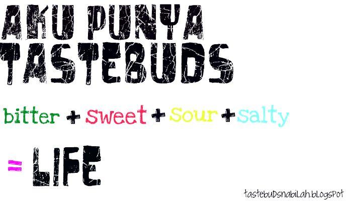 aku punya tastebuds:))