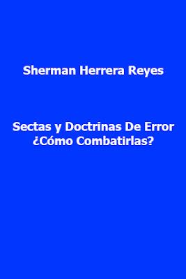Sherman Herrera Reyes-Sectas y Doctrinas De Error ¿Cómo Combatirlas?-